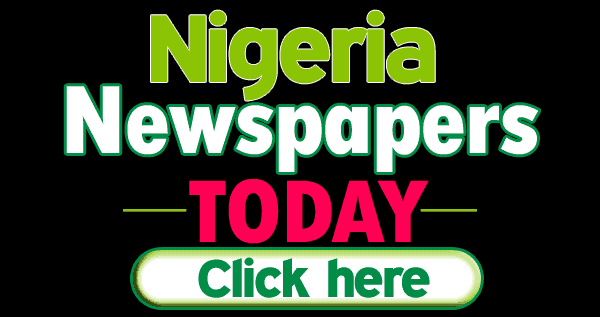 Major Newspaper Headlines Across Nigeria
