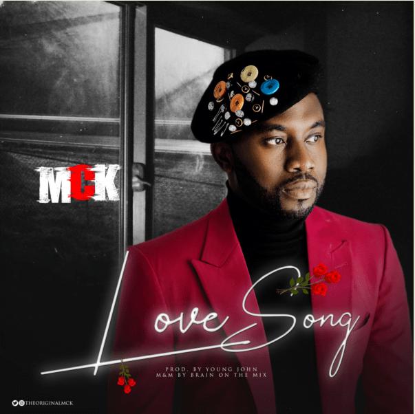 New Song Alert: MCK - Love Song MP3+Video | Nigeria News