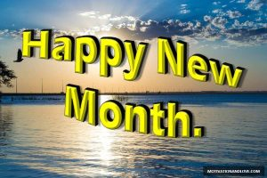 Happy new month 300x200 - 100 Happy New Month Messages, Wishes, Prayers For March
