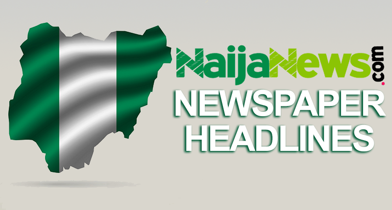 Top Nigerian Newspaper Headlines For Today, Monday, 15th February, 2021